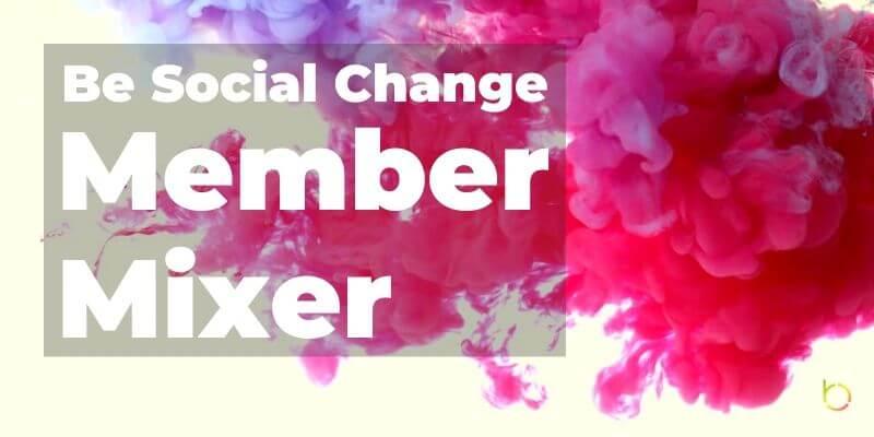Be Social Change Member Mixer