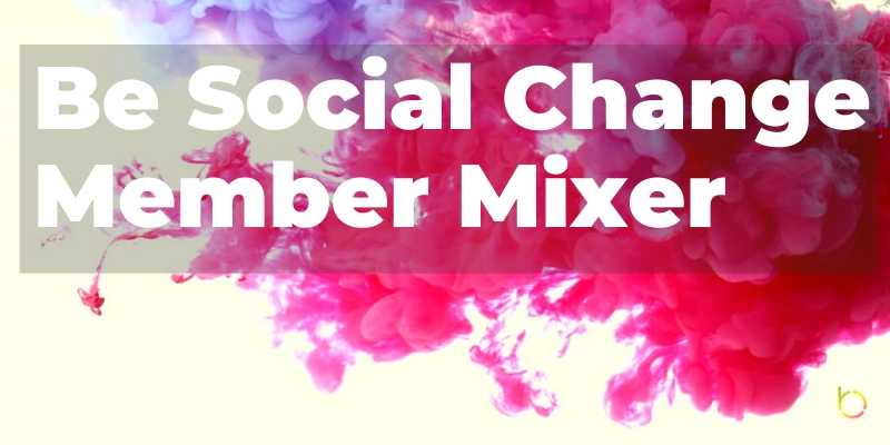 Be Social Change Member Mixer