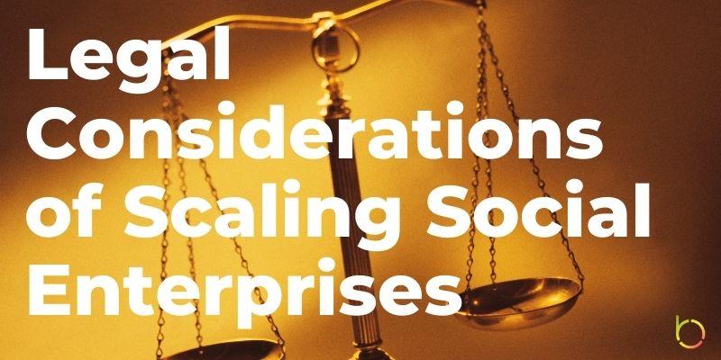 Legal Considerations of Scaling Social Enterprises