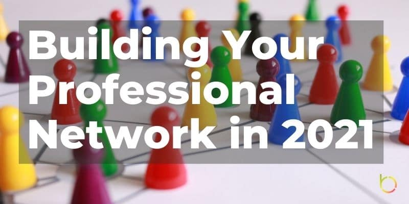 Building Your Professional Network in 2021