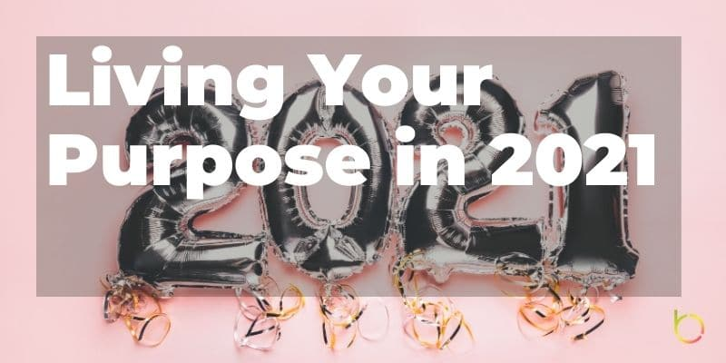 Living Your Purpose in 2021