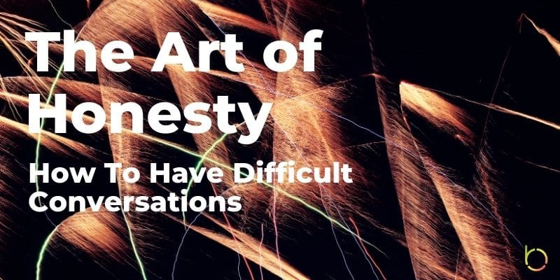 Art of Honesty How To Have Difficult Conversations