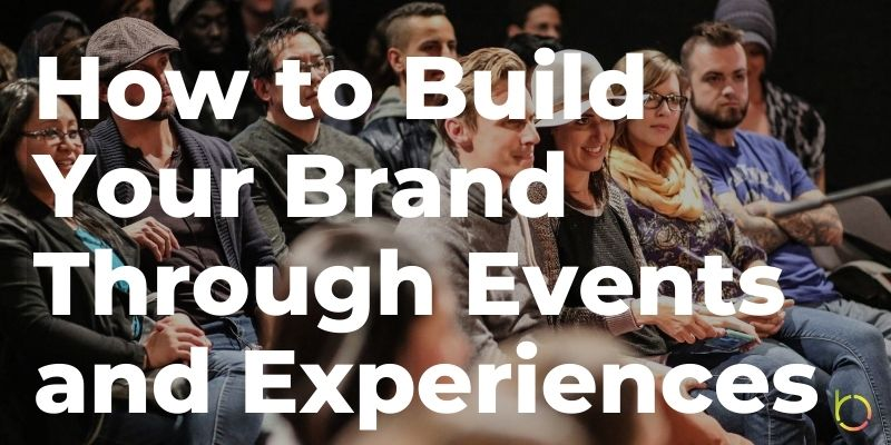 Build Your Brand Through Events and Experiences
