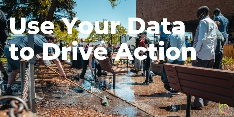 Use Your Data to Drive Action