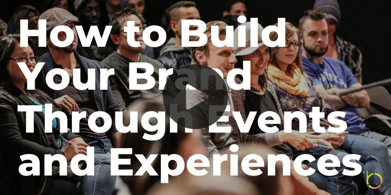 Build Your Brand Through Events and Experiences Play