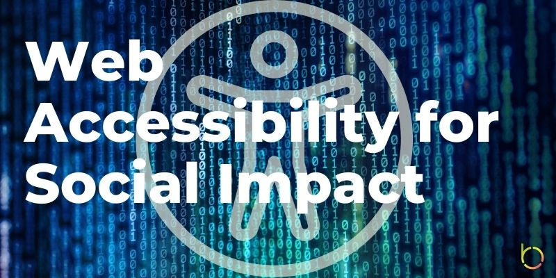 Web Accessibility for Social Impact