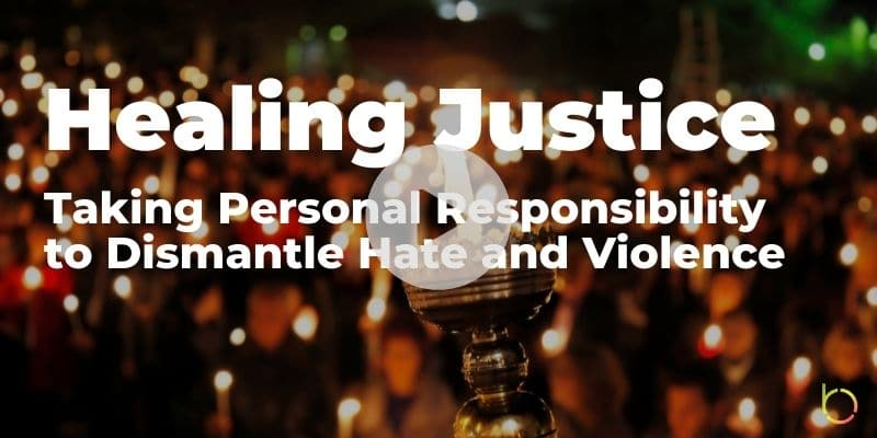 Healing Justice Taking Personal Responsibility to Dismantle Hate & Violence